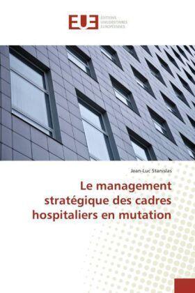 Stanislas | Le management stratégique des cadres hospitaliers en mutation | Buch | sack.de
