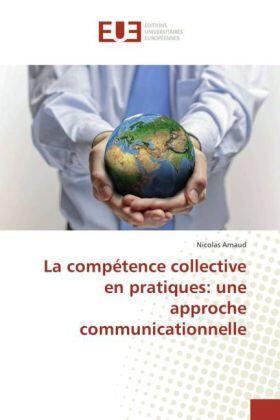 Arnaud | La compétence collective en pratiques: une approche communicationnelle | Buch | sack.de