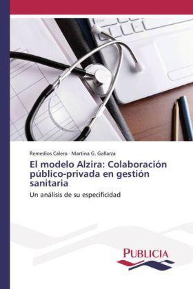 Calero / Gallarza | El modelo Alzira: Colaboración público-privada en gestión sanitaria | Buch | sack.de