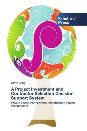 Jang | A Project Investment and Contractor Selection Decision Support System | Buch | sack.de