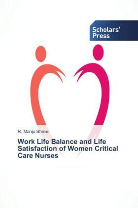 Manju Shree | Work Life Balance and Life Satisfaction of Women Critical Care Nurses | Buch | sack.de