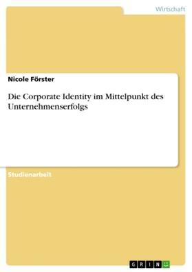 Die Corporate Identity im Mittelpunkt des Unternehmenserfolgs | Buch | sack.de
