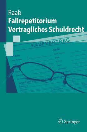 Raab | Fallrepetitorium Vertragliches Schuldrecht | Buch | Sack Fachmedien
