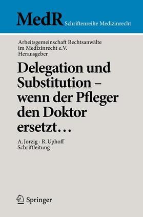AG Rechtsanwälte im Medizinrecht e.V | Delegation und Substitution - wenn der Pfleger den Doktor ersetzt | Buch | Sack Fachmedien