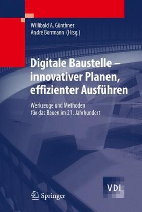 Günthner / Borrmann | Digitale Baustelle - innovativer Planen, effizienter Ausführen | Buch | sack.de