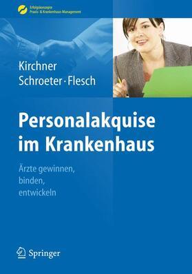 Kirchner / Schroeter / Flesch | Personalakquise im Krankenhaus | Buch | sack.de
