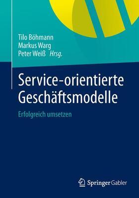 Böhmann / Warg / Weiß | Service-orientierte Geschäftsmodelle | Buch | sack.de