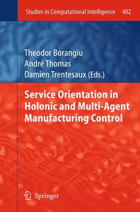 Borangiu / Thomas / Trentesaux | Service Orientation in Holonic and Multi-Agent Manufacturing Control | Buch | sack.de
