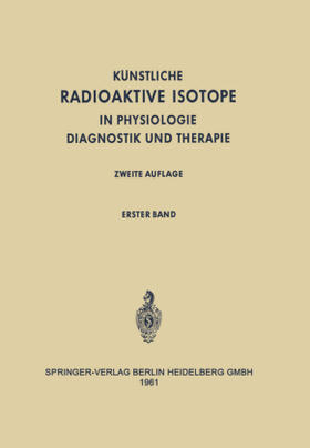 Schwiegk / Turba | Radioactive Isotopes in Physiology Diagnostics and Therapy / Künstliche Radioaktive Isotope in Physiologie Diagnostik und Therapie, 2 Teile | Buch | sack.de