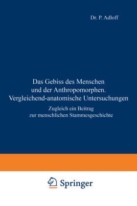 Adloff   Das Gebiss des Menschen und der Anthropomorphen. Vergleichend-anatomische Untersuchungen   Buch   sack.de