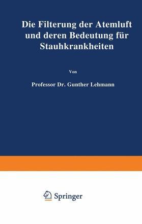 Lehmann   Die Filterung der Atemluft und deren Bedeutung für Staubkrankheiten   Buch   sack.de