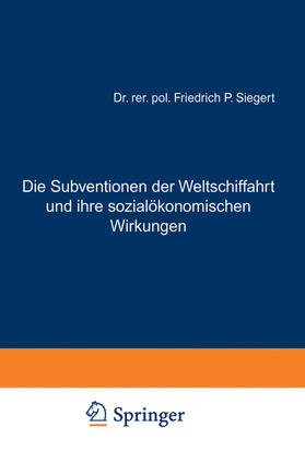 Siegert   Die Subventionen der Weltschiffahrt und ihre sozialökonomischen Wirkungen   Buch   sack.de