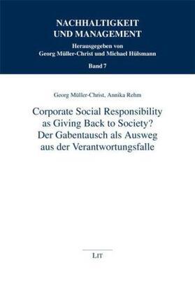 Müller-Christ / Rehm | Corporate Social Responsibility as Giving Back to Society? - Der Gabentausch als Ausweg aus der Verantwortungsfalle - | Buch | sack.de