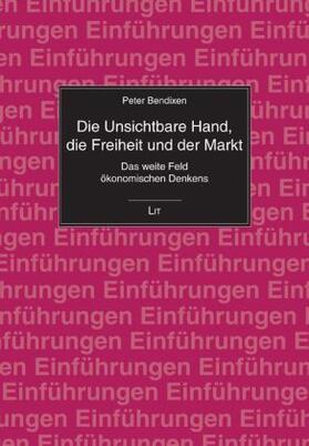 Bendixen   Die Unsichtbare Hand, die Freiheit und der Markt   Buch   sack.de