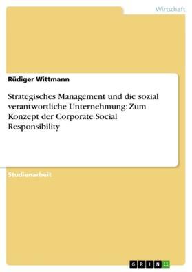 Wittmann | Strategisches Management und die sozial verantwortliche Unternehmung: Zum Konzept der Corporate Social Responsibility | Buch | sack.de