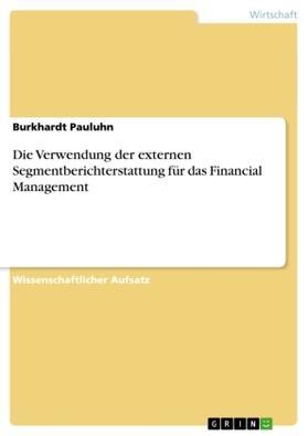 Pauluhn | Die Verwendung der externen Segmentberichterstattung für das Financial Management | Buch | sack.de