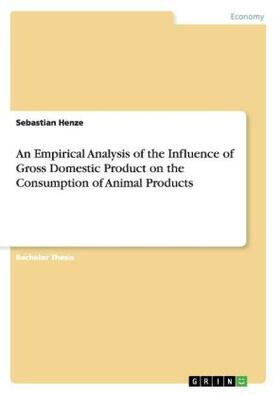 An Empirical Analysis of the Influence of Gross Domestic Product on the Consumption of Animal Products | Buch | sack.de