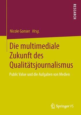 Gonser   Die multimediale Zukunft des Qualitätsjournalismus   Buch   Sack Fachmedien