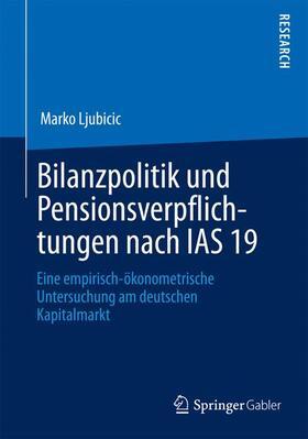 Ljubicic | Bilanzpolitik und Pensionsverpflichtungen nach IAS 19 | Buch | sack.de