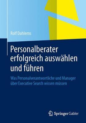 Dahlems | Personalberater erfolgreich auswählen und führen | Buch | sack.de