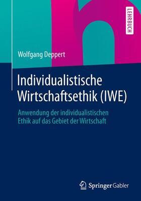 Deppert | Individualistische Wirtschaftsethik (IWE) | Buch | sack.de