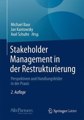 Baur / Kantowsky / Schulte | Stakeholder Management in der Restrukturierung | Buch | sack.de