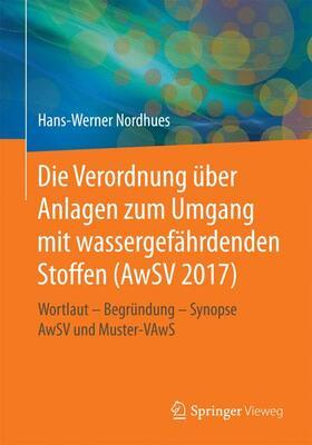 Nordhues | Die neue Verordnung über Anlagen zum Umgang mit wassergefährdenden Stoffen (AwSV 2017) | Buch | sack.de