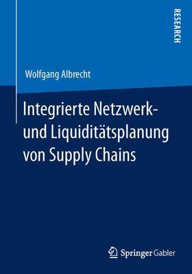 Albrecht | Integrierte Netzwerk- und Liquiditätsplanung von Supply Chains | Buch | sack.de