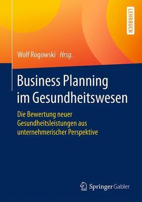 Rogowski | Business Planning im Gesundheitswesen | Buch | sack.de