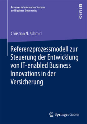 Schmid | Referenzprozessmodell zur Steuerung der Entwicklung von IT-enabled Business Innovations in der Versicherung | Buch | sack.de