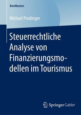 Prodinger | Steuerrechtliche Analyse von Finanzierungsmodellen im Tourismus | Buch | sack.de