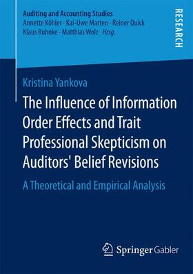 Yankova   The Influence of Information Order Effects and Trait Professional Skepticism on Auditors Belief Revisions   Buch   sack.de
