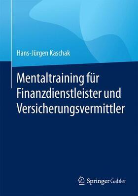 Kaschak | Mentaltraining für Finanzdienstleister und Versicherungsvermittler | Buch | sack.de