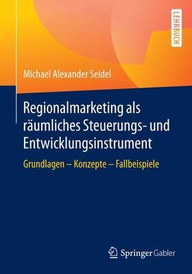 Seidel   Regionalmarketing als räumliches Steuerungs- und Entwicklungsinstrument   Buch   sack.de