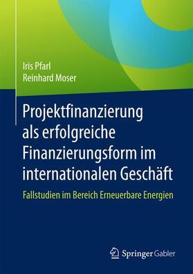 Moser / Pfarl | Projektfinanzierung als erfolgreiche Finanzierungsform im internationalen Geschäft | Buch | sack.de