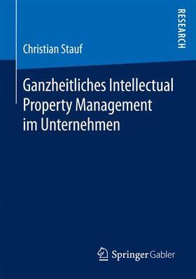 Stauf | Ganzheitliches Intellectual Property Management im Unternehmen | Buch | sack.de