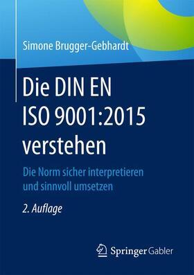 Brugger-Gebhardt | Die DIN EN ISO 9001:2015 verstehen | Buch | sack.de