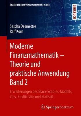 Desmettre / Korn   Moderne Finanzmathematik - Theorie und praktische Anwendung Band 2   Buch   Sack Fachmedien