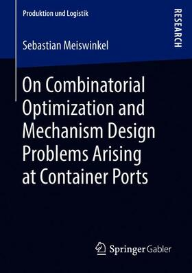 Meiswinkel | On Combinatorial Optimization and Mechanism Design Problems Arising at Container Ports | Buch | sack.de