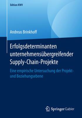 Brinkhoff | Erfolgsdeterminanten unternehmensübergreifender Supply-Chain-Projekte | Buch | sack.de