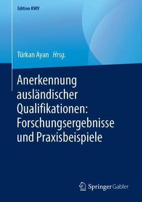 Ayan | Anerkennung ausländischer Qualifikationen: Forschungsergebnisse und Praxisbeispiele | Buch | Sack Fachmedien