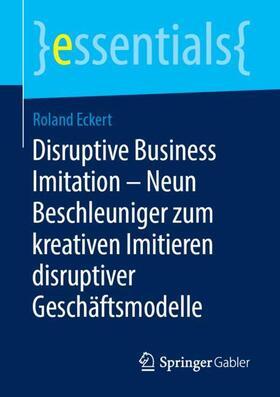 Eckert | Disruptive Business Imitation - Neun Beschleuniger zum kreativen Imitieren disruptiver Geschäftsmodelle | Buch | sack.de
