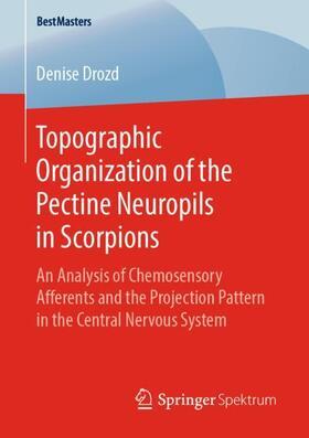 Drozd   Topographic Organization of the Pectine Neuropils in Scorpions   Buch   sack.de