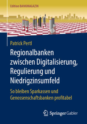 Pertl | Regionalbanken zwischen Digitalisierung, Regulierung und Niedrigzinsumfeld | Buch | sack.de