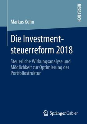 Kühn | Die Investmentsteuerreform 2018 | Buch | sack.de
