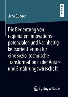 Bünger | Die Bedeutung von regionalen Innovationspotenzialen und Nachhaltigkeitsorientierung für eine sozio-technische Transformation in der Agrar- und Ernährungswirtschaft | Buch | sack.de