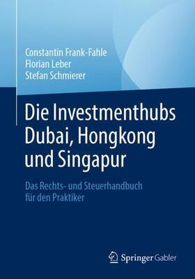 Frank-Fahle / Leber / Schmierer | Die Investmenthubs Dubai, Hongkong und Singapur | Buch | sack.de