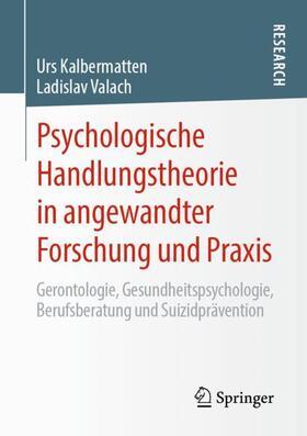 Kalbermatten / Valach | Psychologische Handlungstheorie in angewandter Forschung und Praxis | Buch | sack.de