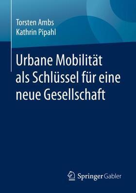 Pipahl / Ambs | Urbane Mobilität als Schlüssel für eine neue Gesellschaft | Buch | sack.de