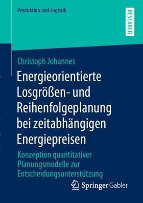 Johannes   Energieorientierte Losgrößen- und Reihenfolgeplanung bei zeitabhängigen Energiepreisen   Buch   sack.de